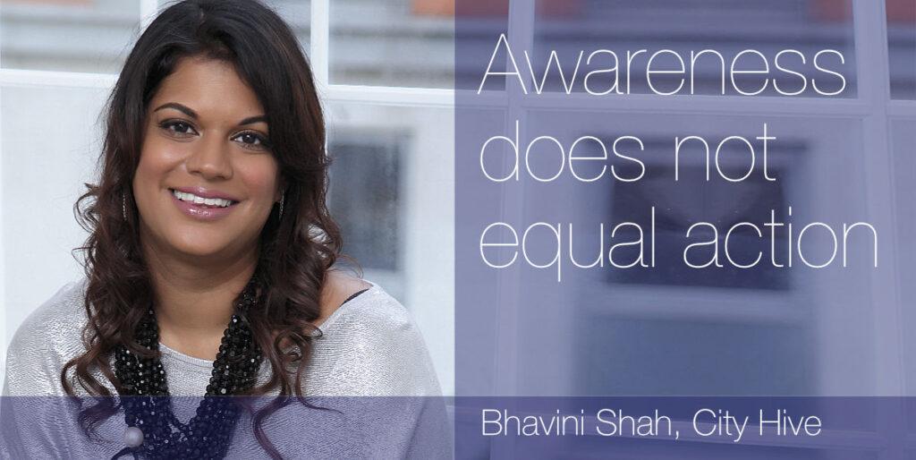 European Women in Finance : Bhavini Shah : Awareness does not equal action